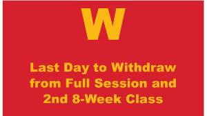 Last Day to Withdraw from Full Session & 2nd 8-week session